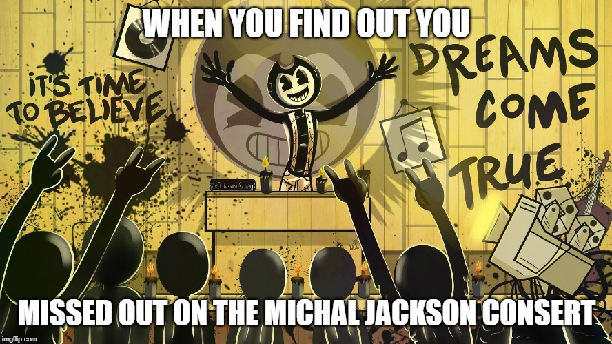 Sammy's Concert |  WHEN YOU FIND OUT YOU; MISSED OUT ON THE MICHAL JACKSON CONCERT | image tagged in sammy's concert | made w/ Imgflip meme maker