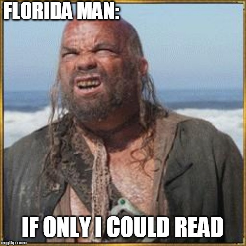 FLORIDA MAN: IF ONLY I COULD READ | made w/ Imgflip meme maker