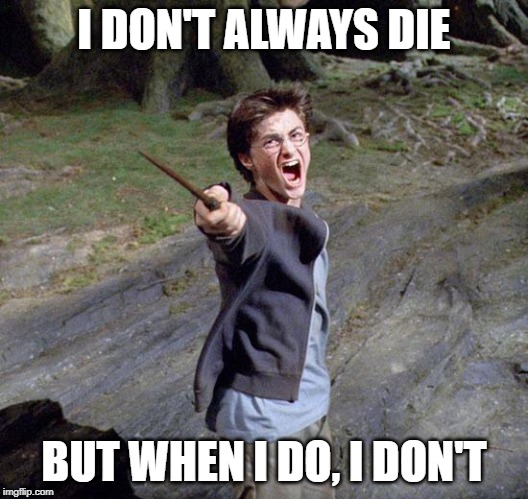 Harry potter |  I DON'T ALWAYS DIE; BUT WHEN I DO, I DON'T | image tagged in harry potter | made w/ Imgflip meme maker
