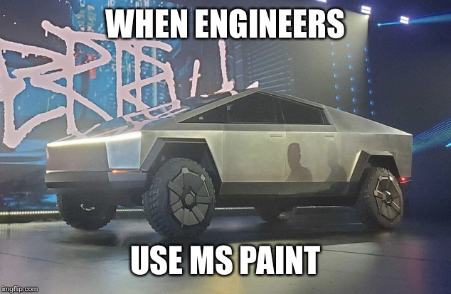 Tesla truck | WHEN ENGINEERS USE MS PAINT | image tagged in on a budget,tesla truck,mspaint | made w/ Imgflip meme maker