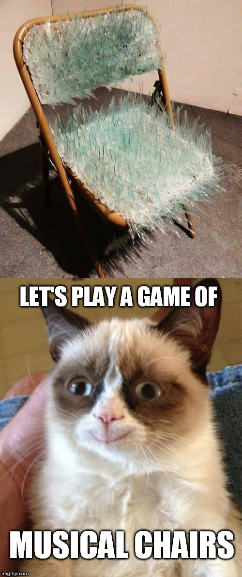 Extreme musical chairs | LET'S PLAY A GAME OF MUSICAL CHAIRS | image tagged in memes,grumpy cat happy,game,musical chairs | made w/ Imgflip meme maker