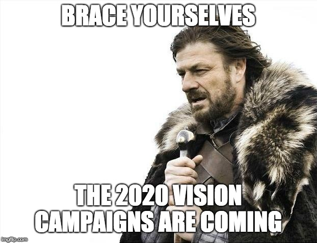 Brace Yourselves X is Coming Meme | BRACE YOURSELVES THE 2020 VISION CAMPAIGNS ARE COMING | image tagged in memes,brace yourselves x is coming | made w/ Imgflip meme maker
