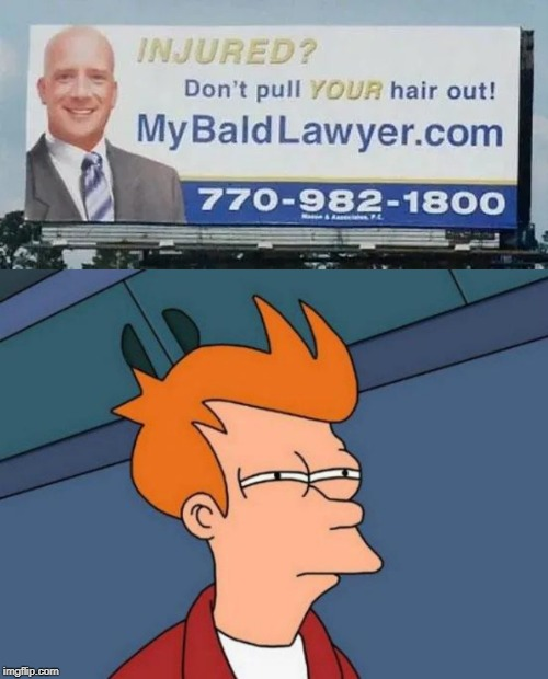 bald lawyer | image tagged in memes,futurama fry,funny,injury,bald,lawyers | made w/ Imgflip meme maker