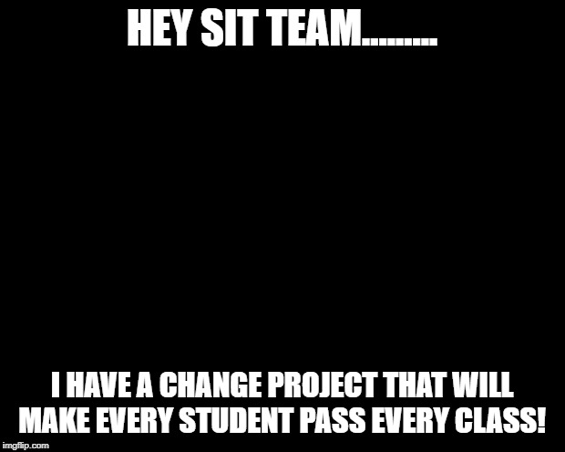 Disney villains  |  HEY SIT TEAM......... I HAVE A CHANGE PROJECT THAT WILL MAKE EVERY STUDENT PASS EVERY CLASS! | image tagged in disney villains | made w/ Imgflip meme maker