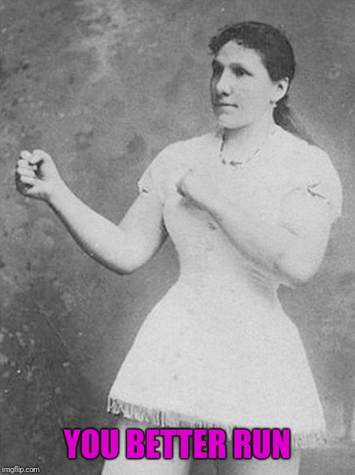 overly manly woman | YOU BETTER RUN | image tagged in overly manly woman | made w/ Imgflip meme maker