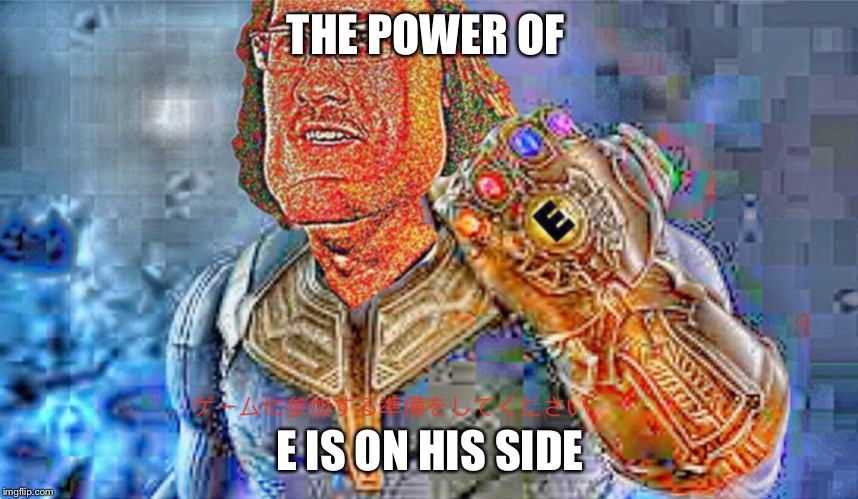 THE POWER OF E IS ON HIS SIDE | made w/ Imgflip meme maker