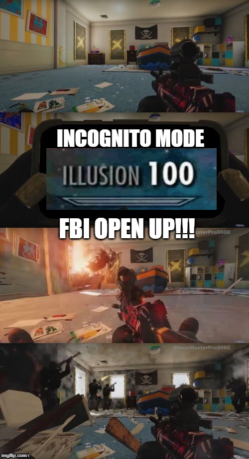 FBI Open Up | INCOGNITO MODE FBI OPEN UP!!! | image tagged in fbi open up | made w/ Imgflip meme maker