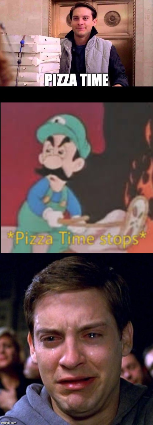 PIZZA TIME | image tagged in crying peter parker,pizza time,pizza time stops | made w/ Imgflip meme maker