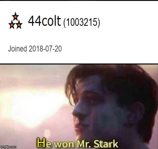 We won Mr. Stark | H | image tagged in we won mr stark | made w/ Imgflip meme maker