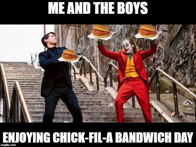 Peter Joker Dancing |  ME AND THE BOYS; ENJOYING CHICK-FIL-A BANDWICH DAY | image tagged in peter joker dancing | made w/ Imgflip meme maker