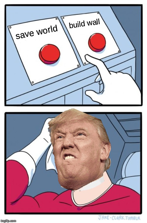 Two Buttons Meme | save world build wall | image tagged in memes,two buttons | made w/ Imgflip meme maker