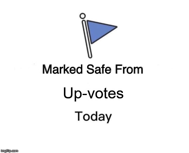 Marked safe from attention at imgflip.com today. | Up-votes | image tagged in marked safe from,prying eyes,crying eyes,drying eyes,resignation,douglie | made w/ Imgflip meme maker