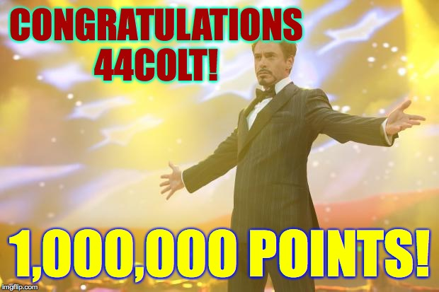 44colt success! |  CONGRATULATIONS 44COLT! 1,000,000 POINTS! | image tagged in tony stark success,memes,race to one million points,44colt | made w/ Imgflip meme maker