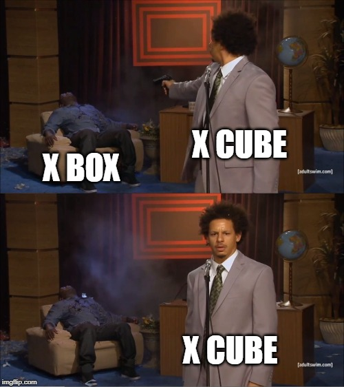 X CUBE X BOX X CUBE | image tagged in memes,who killed hannibal | made w/ Imgflip meme maker