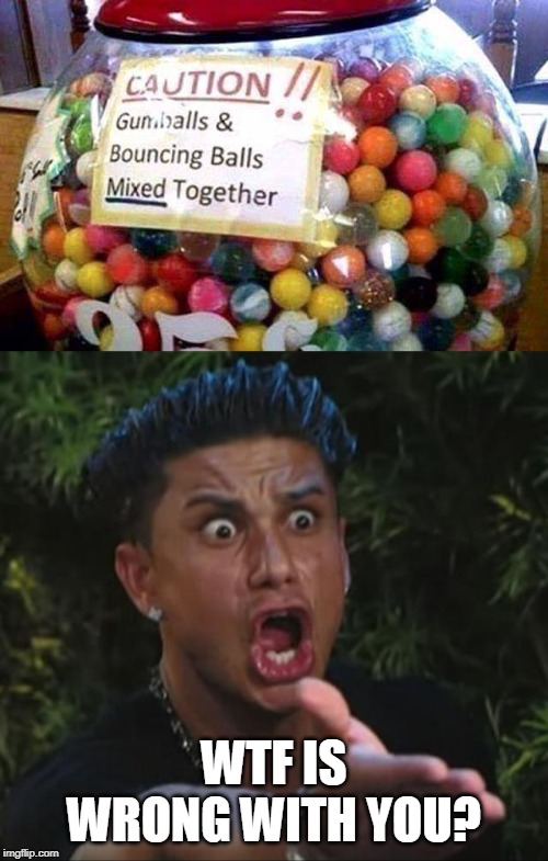 choke |  WTF IS WRONG WITH YOU? | image tagged in memes,dj pauly d | made w/ Imgflip meme maker