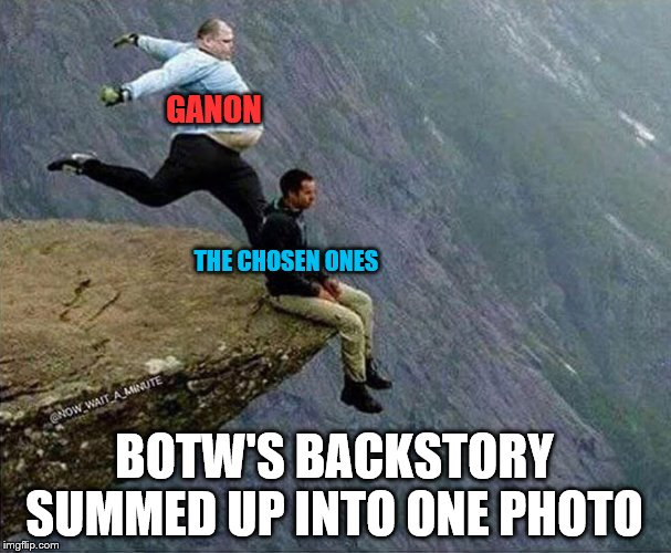 Dropkick |  GANON; THE CHOSEN ONES; BOTW'S BACKSTORY SUMMED UP INTO ONE PHOTO | image tagged in dropkick | made w/ Imgflip meme maker