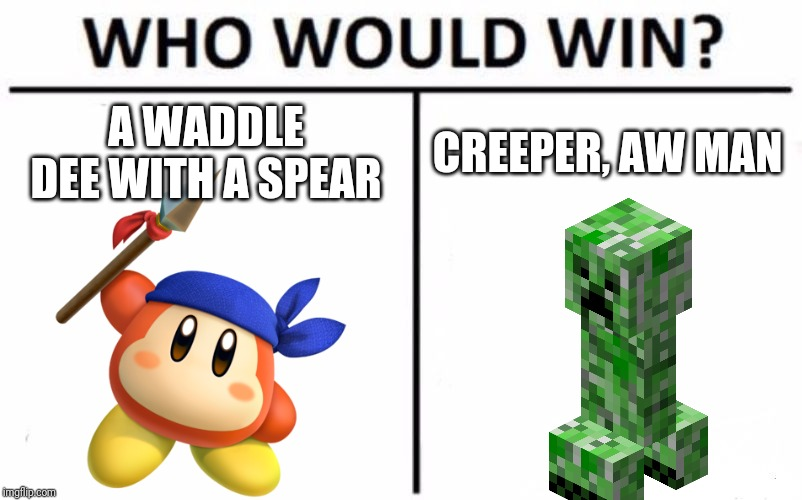 Who Would Win? |  A WADDLE DEE WITH A SPEAR; CREEPER, AW MAN | image tagged in memes,who would win,kirby,creeper,minecraft | made w/ Imgflip meme maker