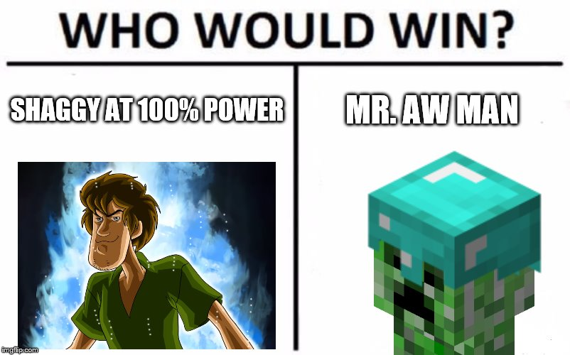 who would win |  SHAGGY AT 100% POWER; MR. AW MAN | image tagged in who would win,creeper,shaggy | made w/ Imgflip meme maker