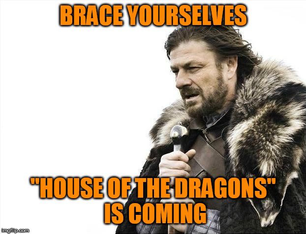 Brace Yourselves X is Coming Meme | BRACE YOURSELVES ''HOUSE OF THE DRAGONS''  IS COMING | image tagged in memes,brace yourselves x is coming | made w/ Imgflip meme maker