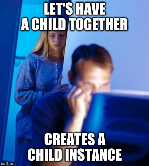 Redditor's Wife |  LET'S HAVE A CHILD TOGETHER; CREATES A CHILD INSTANCE | image tagged in memes,redditors wife | made w/ Imgflip meme maker