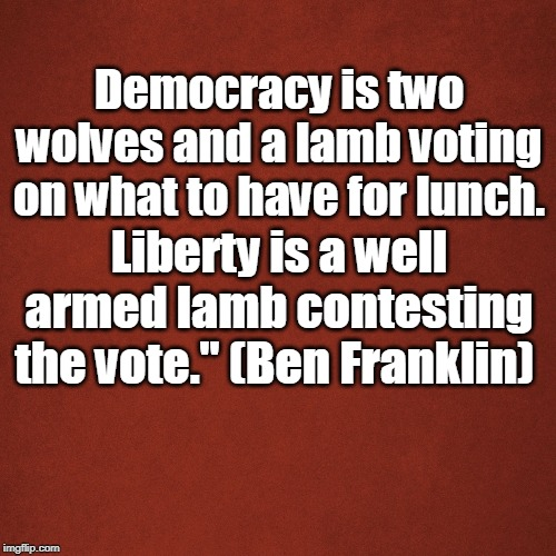 "Blank Red Background | Democracy is two wolves and a lamb voting on what to have for lunch. Liberty is a well armed lamb contesting the vote."" (Ben Franklin) 