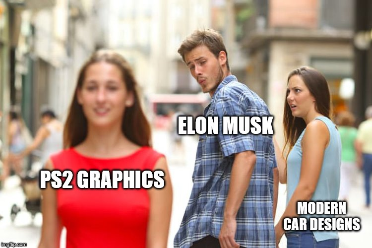Distracted Boyfriend |  ELON MUSK; PS2 GRAPHICS; MODERN CAR DESIGNS | image tagged in memes,distracted boyfriend | made w/ Imgflip meme maker