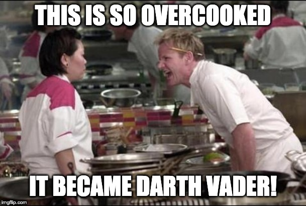 Angry Chef Gordon Ramsay Meme | THIS IS SO OVERCOOKED IT BECAME DARTH VADER! | image tagged in memes,angry chef gordon ramsay,vader,star wars | made w/ Imgflip meme maker