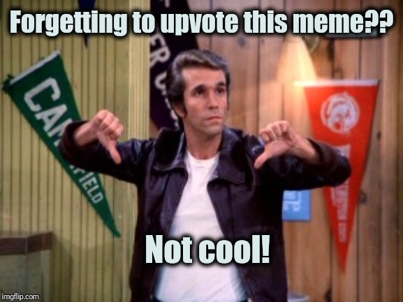 Cause the Fonz says so, that's why! | Forgetting to upvote this meme?? Not cool! | image tagged in the fonz,cool | made w/ Imgflip meme maker