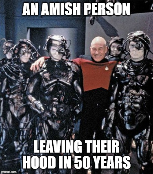 This is where we are headed. Heed TNG warnings. | AN AMISH PERSON LEAVING THEIR HOOD IN 50 YEARS | image tagged in picard,borg,buddies,social media future,tech | made w/ Imgflip meme maker