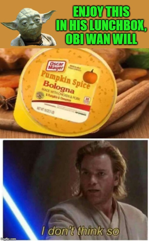 Grocery shopping Yoda |  ENJOY THIS IN HIS LUNCHBOX, OBI WAN WILL | image tagged in funny memes,star wars yoda,pumpkin spice,obi wan kenobi | made w/ Imgflip meme maker