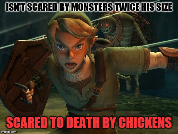 Link Legend of Zelda Yelling |  ISN'T SCARED BY MONSTERS TWICE HIS SIZE; SCARED TO DEATH BY CHICKENS | image tagged in link legend of zelda yelling | made w/ Imgflip meme maker