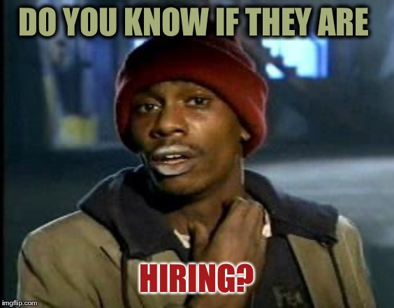 Yall Got Any More Of | DO YOU KNOW IF THEY ARE HIRING? | image tagged in yall got any more of | made w/ Imgflip meme maker