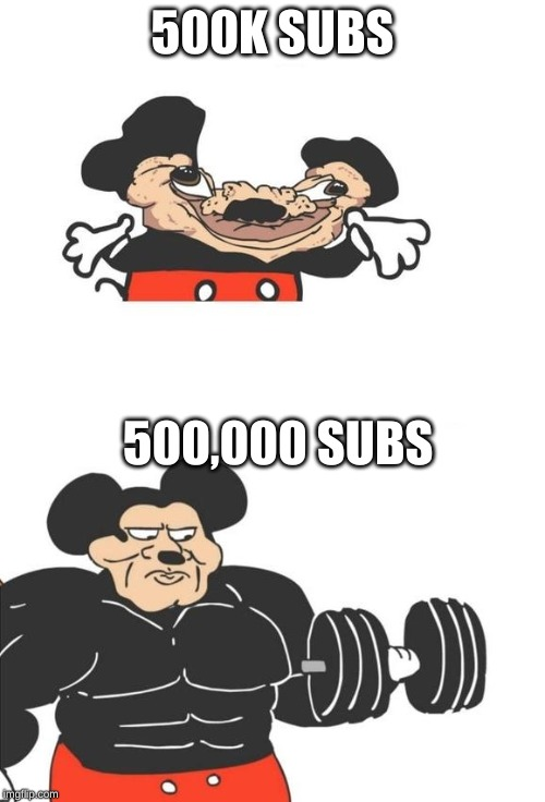 Buff Mickey Mouse | 500K SUBS 500,000 SUBS | image tagged in buff mickey mouse,memes,disney,dank memes,mickey mouse,subscribe | made w/ Imgflip meme maker