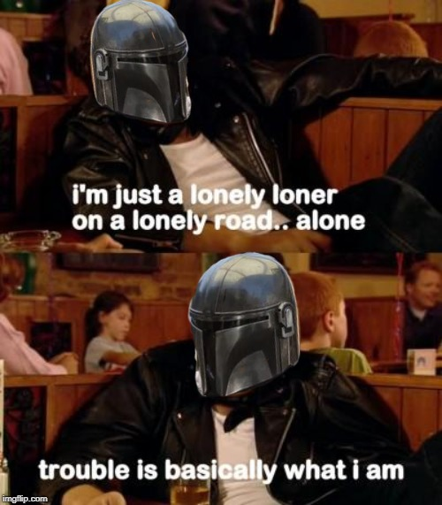 Lonely Mando | image tagged in it crowd,mandalorian | made w/ Imgflip meme maker