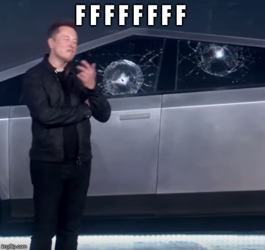 When the armor glass demo goes wrong | F F F F F F F F | image tagged in tesla cybertruck broken glass,cybertruck,elon musk,memes | made w/ Imgflip meme maker