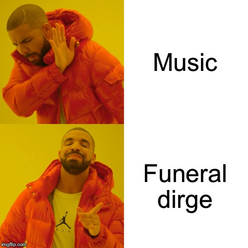 Drake Hotline Bling Meme | Music Funeral dirge | image tagged in memes,drake hotline bling | made w/ Imgflip meme maker