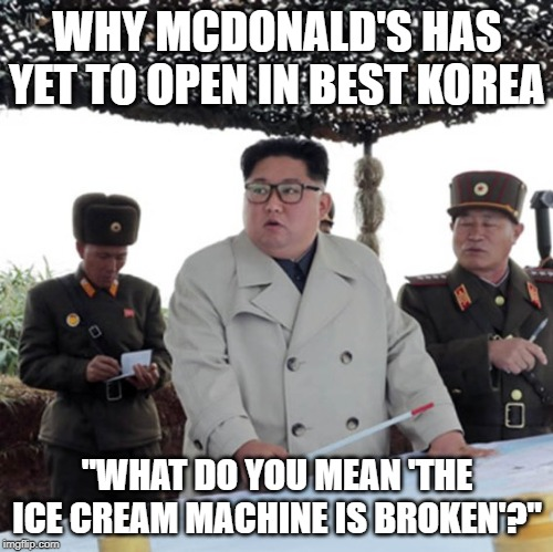 "No McDonald's in North Korea | WHY MCDONALD'S HAS YET TO OPEN IN BEST KOREA ""WHAT DO YOU MEAN 'THE ICE CREAM MACHINE IS BROKEN'?"" 