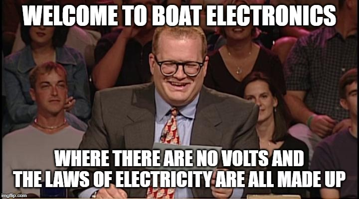 Whos line is it anyway | WELCOME TO BOAT ELECTRONICS WHERE THERE ARE NO VOLTS AND THE LAWS OF ELECTRICITY ARE ALL MADE UP | image tagged in whos line is it anyway | made w/ Imgflip meme maker