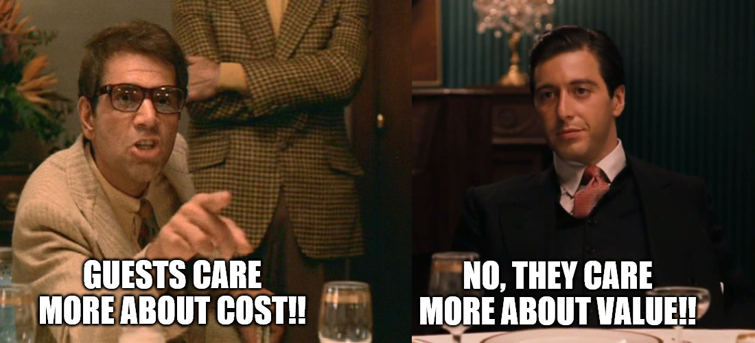 GUESTS CARE MORE ABOUT COST!! NO, THEY CARE MORE ABOUT VALUE!! | image tagged in cat,the godfather | made w/ Imgflip meme maker