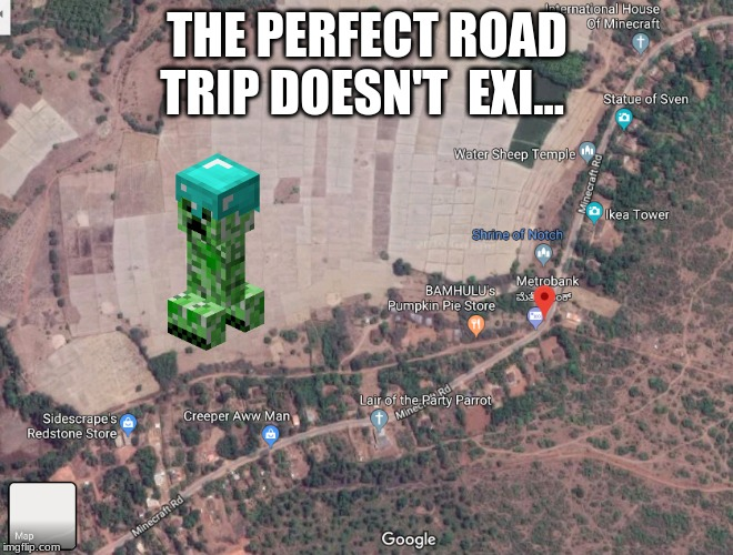 THE PERFECT ROAD TRIP DOESN'T EXI... | image tagged in idk | made w/ Imgflip meme maker