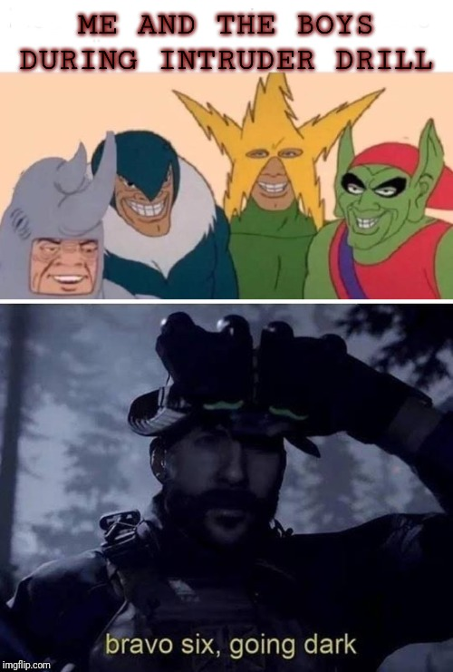 Image tagged in memes,me and the boys,bravo six going dark ...