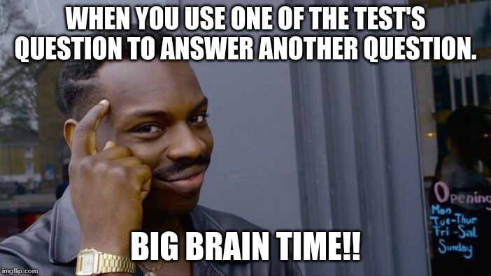 Roll Safe Think About It Meme | WHEN YOU USE ONE OF THE TEST'S QUESTION TO ANSWER ANOTHER QUESTION. BIG BRAIN TIME!! | image tagged in memes,roll safe think about it | made w/ Imgflip meme maker