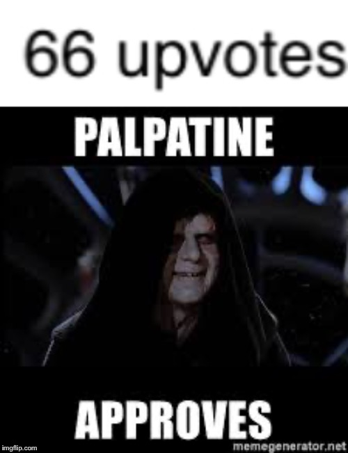 Order 66 (upvotes) | image tagged in emperor palpatine,star wars order 66,approves | made w/ Imgflip meme maker