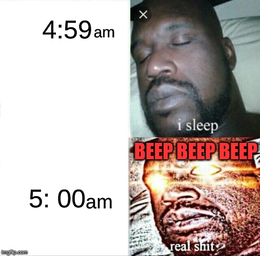 Sleeping Shaq Meme | 4:59 5: 00 am am BEEP BEEP BEEP | image tagged in memes,sleeping shaq | made w/ Imgflip meme maker