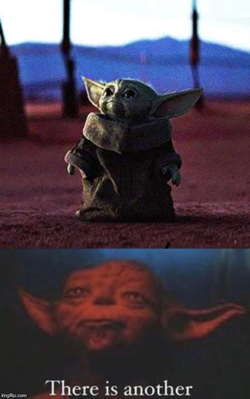 image tagged in yoda there is another,baby yoda | made w/ Imgflip meme maker