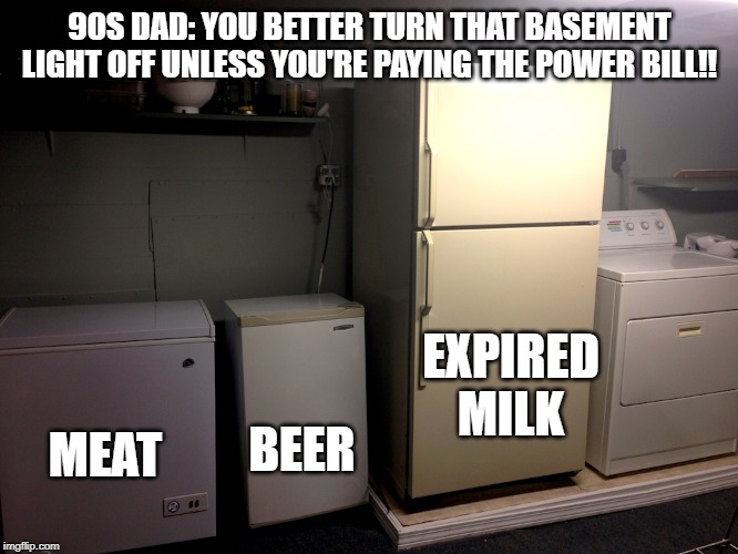 Power Dad | 90S DAD: YOU BETTER TURN THAT BASEMENT LIGHT OFF UNLESS YOU'RE PAYING THE POWER BILL!! MEAT EXPIRED MILK BEER | image tagged in dad,power,90's,1990's | made w/ Imgflip meme maker
