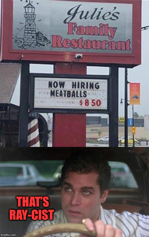 ...and a crappy wage rate. | THAT'S RAY-CIST | image tagged in ray liotta,restaurant,memes,funny | made w/ Imgflip meme maker