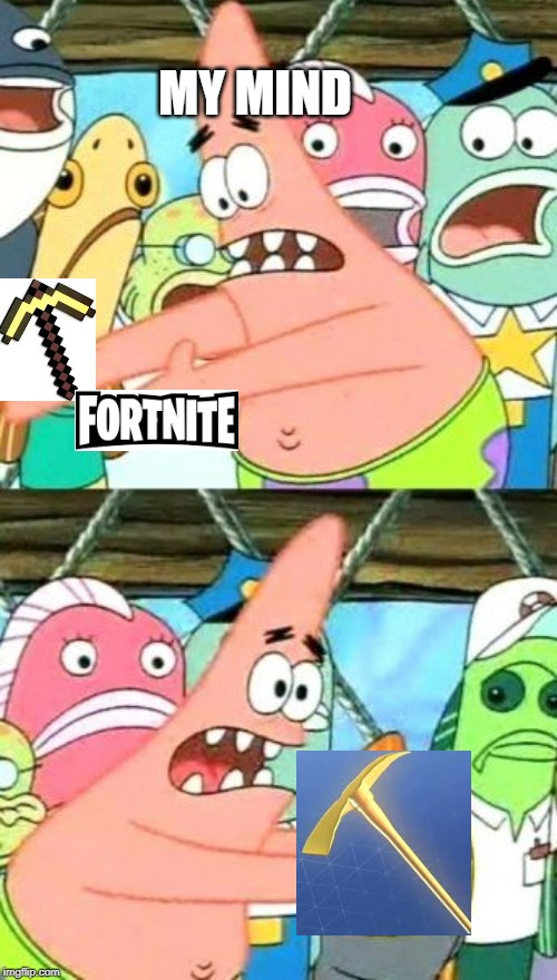 Put It Somewhere Else Patrick |  MY MIND | image tagged in memes,put it somewhere else patrick | made w/ Imgflip meme maker