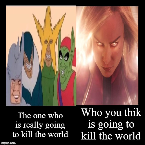 Who you thik is going to kill the world | The one who is really going to kill the world | image tagged in funny,demotivationals | made w/ Imgflip demotivational maker