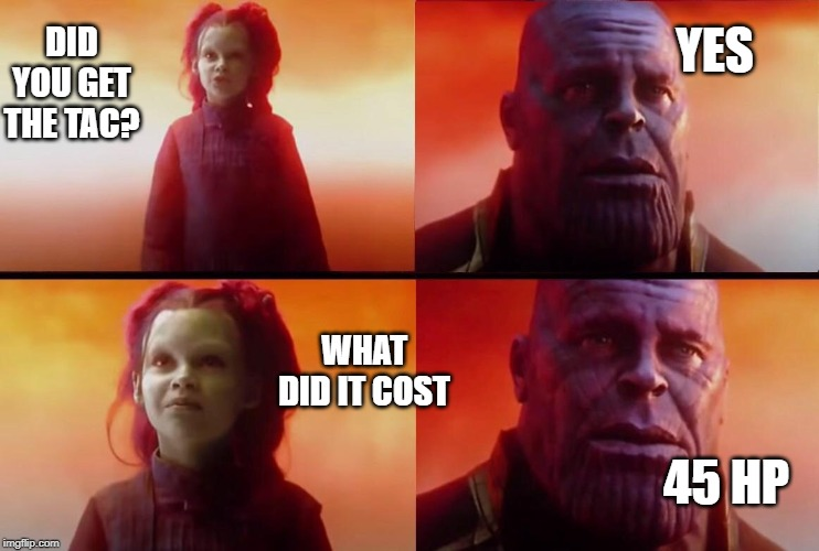 What did it cost? | YES WHAT DID IT COST DID YOU GET THE TAC? 45 HP | image tagged in what did it cost | made w/ Imgflip meme maker